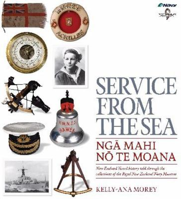 Service From the Sea = Nga Mahi no te Moana: New Zealand Naval History Told Through the Collections of the Royal New Zealand Navy Museum