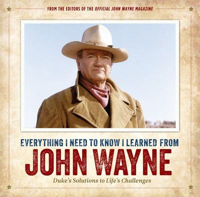 Everything I Need to Know I Learned from John Wayne
