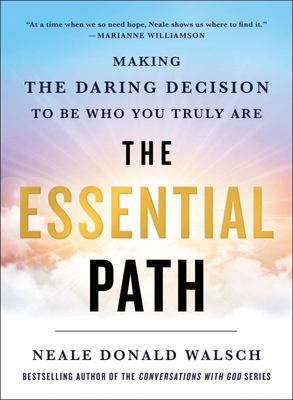 The Essential Path - Making the Daring Decision to Become Who and What You Are