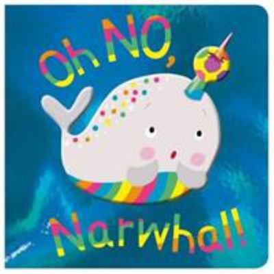 OH NO, NARWHAL! - board book