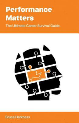 Performance Matters - The Ultimate Career Survival Guide