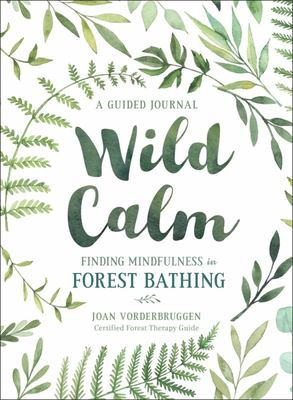 Wild Calm - Finding Mindfulness in Forest Bathing