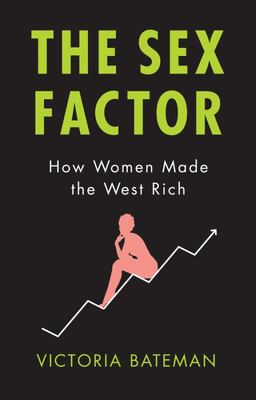 The Sex Factor: How Women Made the West Rich