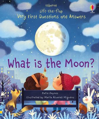 What Is the Moon? (Lift-The-Flap Very First Questions and Answers)