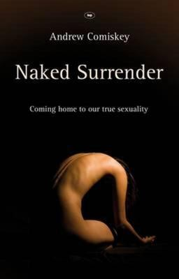 Naked Surrender - Coming Home to Our True Sexuality