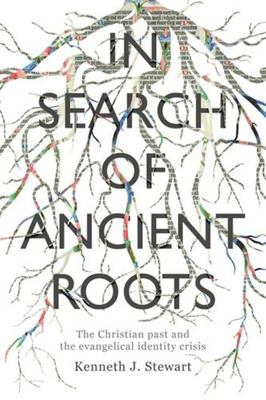 In Search of Ancient Roots - The Christian Past and the Evangelical Identity Crisis