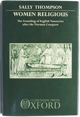 Women Religious: The Founding of English Nunneries after the Norman Conquest