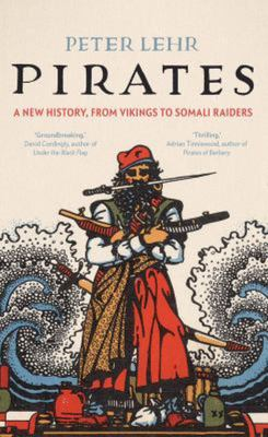 Pirates - A New History, from Vikings to Somali Raiders