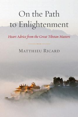 ON THE PATH TO ENLIGHTENMENT HEART ADVICE FROM THE GREAT TIBETAN MASTERS