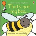 That's Not My Bee (Usborne Touchy-Feely)