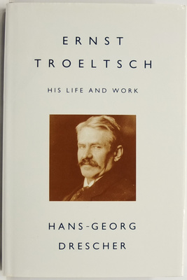 Ernst Troeltsch: His Life and Work
