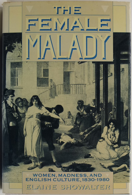 The Female Malady: Women, Madness and English Culture, 1830 to 1980