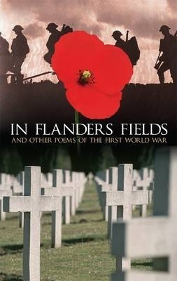 In Flanders Fields: And Other Poems of the First World War