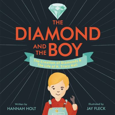 The Diamond and the Boy - The Creation of Diamonds and the Life of H. Tracy Hall