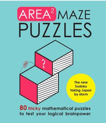 Area Maze Puzzles: 80 Tricky Mathematical Puzzles to Test Your Logical Brainpower