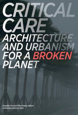 Critical Care - Architecture and Urbanism for a Broken Planet