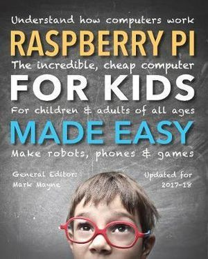 Raspberry Pi for Kids (Updated) Made Easy - Understand How Computers Work