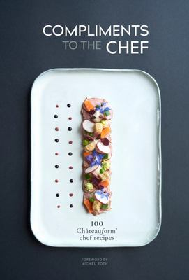 Compliments to the Chef - 100 Châteauform Chef Recipes