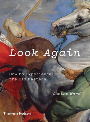 Look Again (How to Experience the Old Masters)