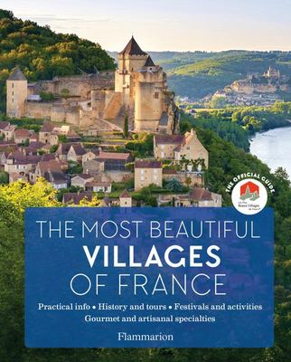 The Most Beautiful Villages of France - The Official Guide (2019 Edition)