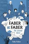 Faber & Faber: The Untold Story of a Great Publishing House
