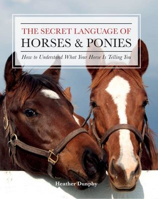 The Secret Language of Horses and Ponies - The Body Language of Equine Bodies