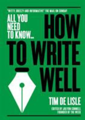 How to Write Well (All You Need to Know): Bring Your Prose to Life. Make Your Sentences Sparkle