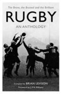 Rugby: an Anthology - The Brave, the Bruised and the Brilliant
