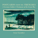 Postcards from the Trenches - An Intimate Visual History of the First World War