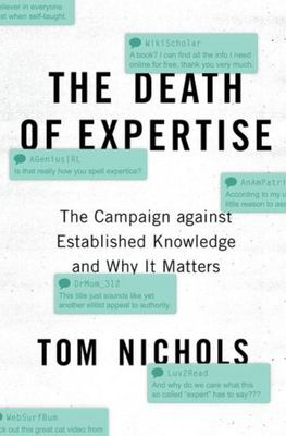 The Death of Expertise - The Campaign Against Established Knowledge and Why It Matters