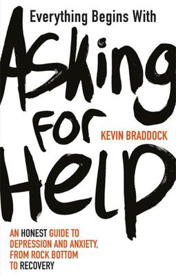 Everything Begins with Asking for Help: A Mental Health Manual for the Modern Age