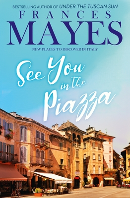 See You in the Piazza: Places to Discover in Italy