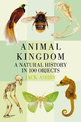 Animal Kingdom: A History in 100 Objects