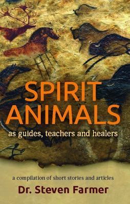 Spirit Animals As Guides, Teachers and Healers: A Compilation of Short Stories and Articlez