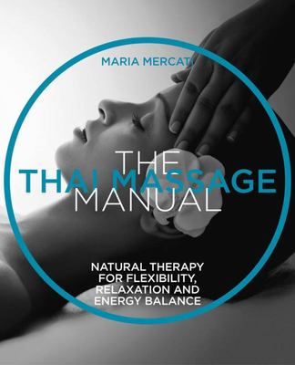 THAI MASSAGE MANUAL NATURAL THERAPY FOR FLEXIBILITY RELAXATION AND ENERGY BALANCE