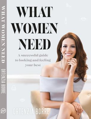 What Women need: A Successful Guide to Looking and Feeling Your Best