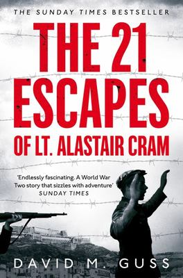The 21 Escapes of Lt Alastair Cram - A Compelling Story of Courage and Endurance in the Second World War