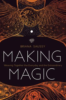Making Magic - Weaving Together the Everyday and the Extraordinary