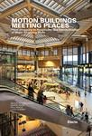 Motion Buildings Meeting Places - From Shopping to Hospitality - The Transformation of Major Shopping Malls