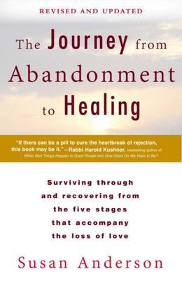 The Journey from Abandonment to Healing: Revised and Updated - Surviving Through and Recovering from the Five Stages That Accompany the Loss of Love