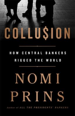 Collusion - How Central Bankers Rigged the World