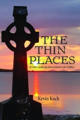The Thin Places - A Celtic Landscape from Ireland to the Driftless