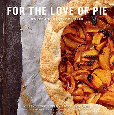 For the Love of PieSweet and Savory Recipes