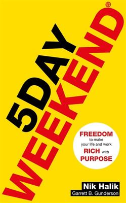 5 Day Weekend Freedom to Make Your Life and Work Rich with Purpose - A How-To Guide T