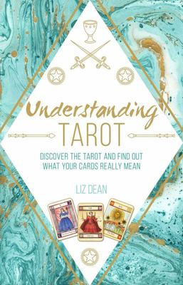 Understanding Tarot - Discover the Tarot and Find Out What Your Cards Really Mean