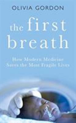 The First Breath: How Modern Medicine Saves the Most Fragile Lives