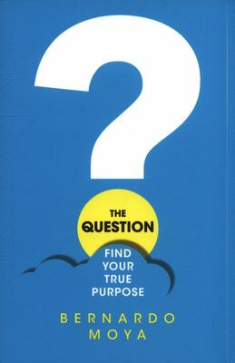 The Question - Find Your True Purpose
