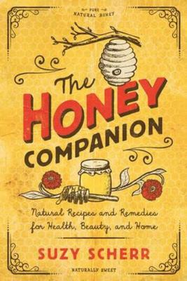 The Honey Companion - Natural Recipes and Remedies for Health, Beauty, and Home