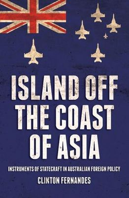 Island off the Coast of Asia - Instruments of Statecraft in Australian Foreign Policy