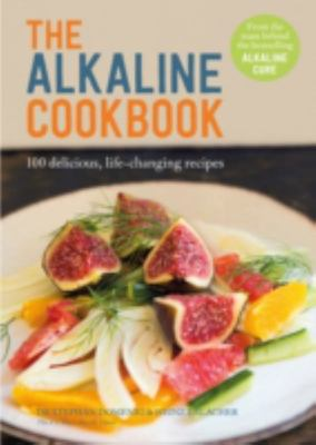 The Alkaline Cookbook - 100 Delicious, Life-Changing Recipes